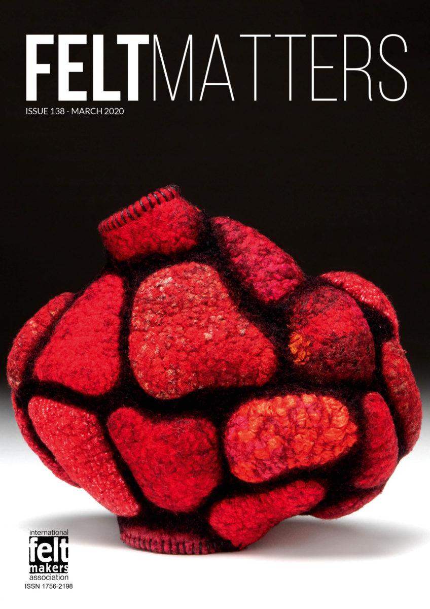 Felt Matters 138 the journal of the International Feltmakers Association